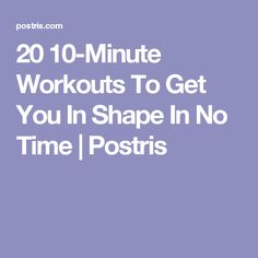 20 10-Minute Workouts To Get You In Shape In No Time | Postris