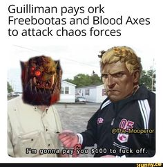 Guilliman pays ork Freebootas and Blood Axes to attack chaos forces - iFunny :) Warhammer 40k Memes, Warhammer Art, Warhammer 40000, Orks 40k, Video Game Memes, War Hammer, Armours, Good Jokes, Gaming Memes