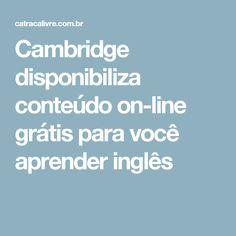 Cambridge disponibiliza conteúdo on-line grátis para você aprender inglês