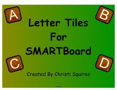 Letter Tiles for SMARTBoard     I wanted to use Letter Tiles in my SMARTBoard lessons but could not find any that could be used in SMARTBoard lessons. So I created my own on the SMARTBoard.  $3.00