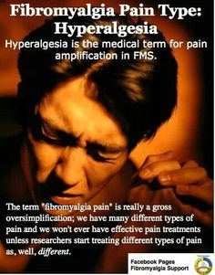 """Fibromyalgia Pain Type: Hyperalgesia, which is the medical term for amplification in FMS.  The term """"fibromyalgia pain"""" is really a gross overimplification.  We have many different types of pain; and we won't ever have effective pain treatments unless researchers start treating different types of pain as, well ... different."""