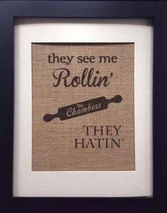 Haha!  Kitchen rolling pin quote on burlap picture. They see me Rollin they hatin on Etsy, $20.00