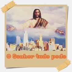 TODA  HONRA  E  GLÓRIA  AO  SENHOR  JESUS: O SENHOR TUDO PODE