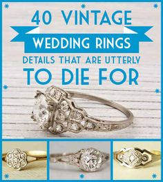 40 Vintage Wedding Ring Details That Are Utterly To Die For....#25 for Valentines and #28 for 4th ofJuly!  !
