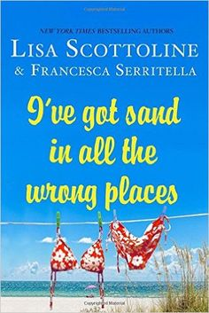 ISBN-13: 978-1250059956 I`ve Got Sand in All The Wrong Places, Lisa Scottoline, 7/18/16
