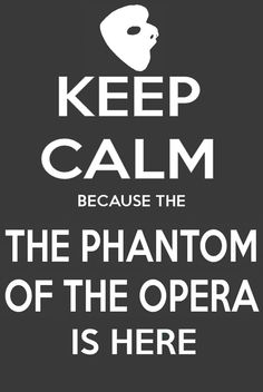 keep calm and mascarade | KEEP CALM BECAUSE THE PHANTOM OF THE OPERA IS HERE by AMEH-LIA on ...