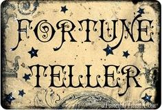 Fortune teller sign.  Seriously, print this on your computer and decoupage it onto a painted board!!