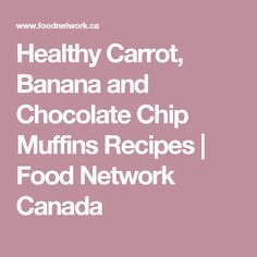 Banana bread oatmeal recipes food network canada all about healthy carrot banana and chocolate chip muffins recipes food network canada forumfinder Images