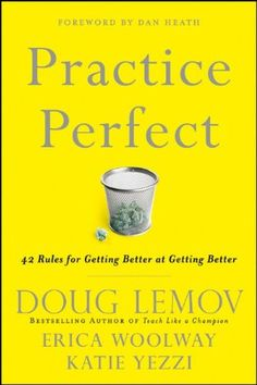 Practice Perfect: 42 Rules for Getting Better at Getting Better by Doug Lemov, Erica Woolway, Katie Yezzi