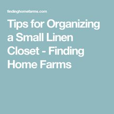 Tips for Organizing a Small Linen Closet - Finding Home Farms