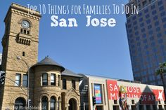 Top 10 Things for Families to do in San Jose