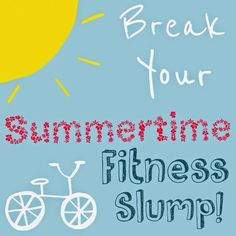 Break Your Summertime Fitness Slump!