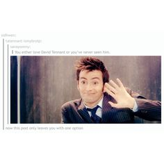 You either love David Tennant or you've never seen him. - Doctor Who truths