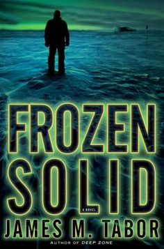 Frozen Solid : a novel by  James Tabor