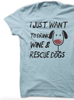 I just want to drink wine & rescue dogs. Yep, that pretty much sums me up!!! LOVE that every purchase feeds 7 shelter dogs! http://iheartdogs.com/product/drink-wine-rescue-dogs/?utm_source=PinterestAd_DrinkWineRescueDogs&utm_medium=link&utm_campaign=PinterestAd_DrinkWineRescueDogs