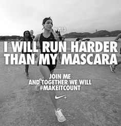 Inspirational Running Quotes For When Your Tank Is Empty #7: I will run harder than my mascara.