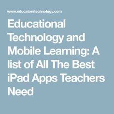 Educational Technology and Mobile Learning: A list of All The Best iPad Apps Teachers Need