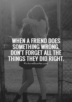 When a friend does something wrong, don't forget all the things they did right. Friendship quotes on PictureQuotes.com.
