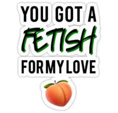 you got a fetish for my love ;) • Also buy this artwork on stickers, apparel, phone cases, and more.
