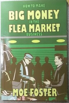 How to Make Big Money in The Flea Market Business by Moe Foster 2012 1613181264 | eBay