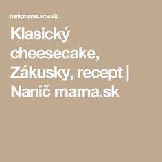 Klasický cheesecake, Zákusky, recept | Nanič mama.sk