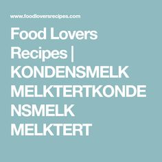 Food Lovers Recipes | KONDENSMELK MELKTERTKONDENSMELK MELKTERT