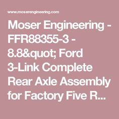 """Moser Engineering -  FFR88355-3 - 8.8"""" Ford 3-Link Complete Rear Axle Assembly for Factory Five Racing Cars - MK4 Roadster, 33 Hot Rod & Type 65 Coupe   - Complete Rear End Assemblies"""