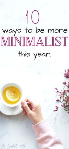 10 ways to start your journey towards a minimalist lifestyle - the BEST tips for minimalism and decluttering your life this year. #minimalism #minimalist