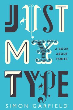 Just My Type - Simon Garfield (who doesn't love a book about fonts?)