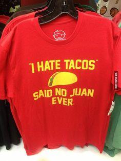 Especially if they camw from a taco truck!! Bahaha