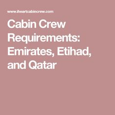 Cabin Crew Requirements: Emirates, Etihad, and Qatar