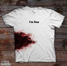 I'm fine tee shirt, with apparent injury