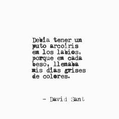 Debía tener un puto arcoíris en los labios, porque en cada beso, llenaba mis días grises de colores. #DavidSant . . . . . . ✨…