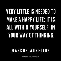 Very little is needed to make a happy life; it is all within yourself, in your way of thinking… Change Is Good Quotes, Good Life Quotes, Inspiring Quotes About Life, Spiritual Quotes, Wisdom Quotes, Words Quotes, Sayings, Goal Quotes, Quotes Motivation