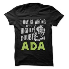 ADA Doubt Wrong... ⊱ - 99 Cool Name Shirt !If you are ADA or loves one. Then this shirt is for you. Cheers !!!ADA Doubt Wrong, cool ADA shirt, cute ADA shirt, awesome ADA shirt, great ADA shirt, team ADA shirt, ADA mom shirt, ADA dady shirt, ADA shirt