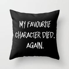 Buy My Favourite Character Died. Again. (Inverted) Throw Pillow by bookwormboutique. Worldwide shipping available at Society6.com. Just one of millions of high quality products available.