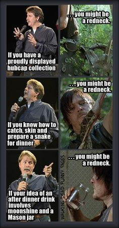You MIGHT be a redneck!! Daryl Dixon. Norman Reedus. Jeff Foxworthy. Jokes. TWD. STill. The Walking Dead
