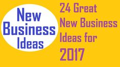 24 Great New Business Ideas for 2017