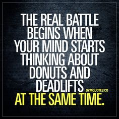 Funny gym quotes: When your mind starts thinking about donuts and deadlifts.