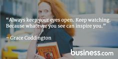 """Quote of the day: """"Always keep your eyes open. Keep watching. Because whatever you see can inspire you."""" - Grace Coodington"""