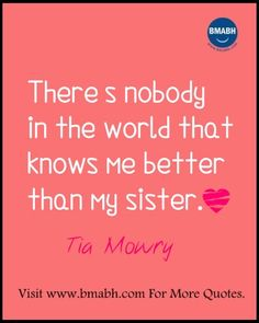 awesome quotes about sisters from www.bmabh.com -There's nobody in the world that knows me better than my sister. Follow us on pinterest at https://www.pinterest.com/bmabh/ for more awesome quotes.