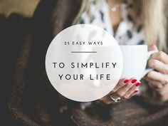 Want to have more time, worry less, and save money? Of course you do! Here are 25 easy ways to simplify your life!