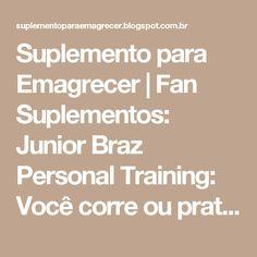 Suplemento para Emagrecer   Fan Suplementos: Junior Braz Personal Training: Você corre ou pratica corrida de rua?