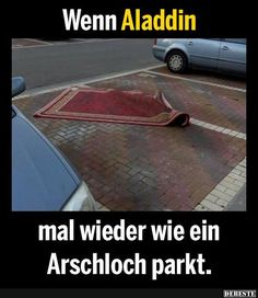 Aladdin parks like an asshole. - Real Funny has the best funny pictures and videos in the Universe! Aladdin, Funny Cute, The Funny, Best Funny Pictures, Cool Pictures, Funny Jokes, Hilarious, Funny Captions, Funny Tweets