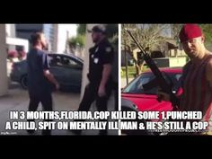 In 3 Months,FLORIDA,Cop Killed Some 1,Punched a Child, SpIt on Mentally Ill Man & He's Still a Cop - YouTube