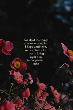 For all of the things you are waiting for, I hope until then, you can find a life worth living right here in the present. {TAP FOR MORE} Lyric Quotes, Poetry Quotes, Words Quotes, Wise Words, Me Quotes, Sayings, Qoutes, More Than Words, Beautiful Words