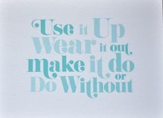"the non-consumer advocate. ""use it up. wear it out. make it do or do without."""
