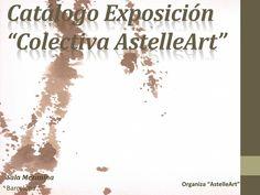 Catálogo Exposición Colectiva AstelleArt  Exposición en Sala Mezanina- Barcelona www.astelleart.com www.mezanina.com