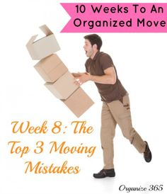 10 Weeks to an Organized Move: Week 8: The Top 3 Moving Mistakes | Organize 365