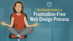 The Ultimate Guide to a Frustration-Free Web Design Process